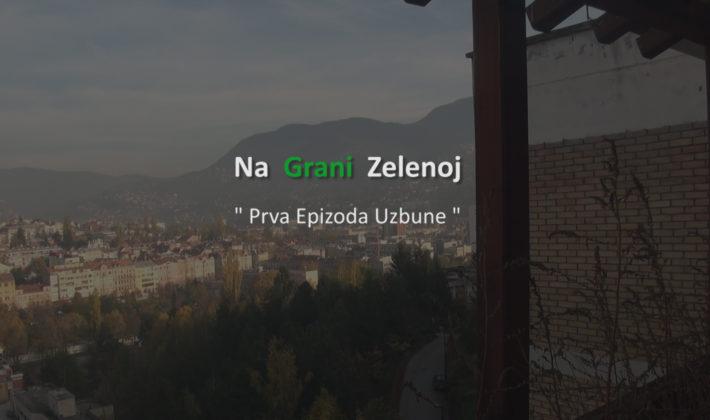 """Na Grani Zelenoj – """"Prva Epizoda Uzbune"""""""