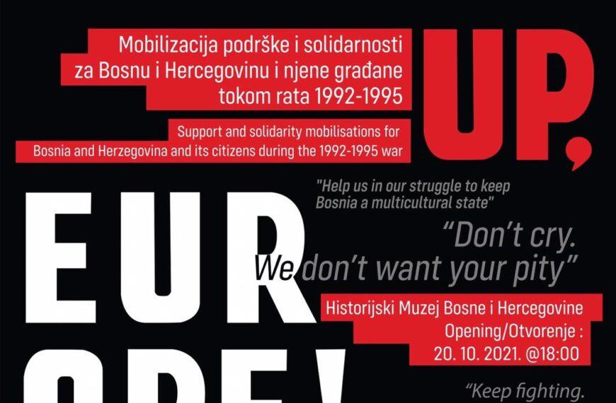 """Izložba """"Wake up Europe! Mobilizacija podrške i solidarnosti za Bosnu i Hercegovinu i njene građane tokom rata 1992.-1995."""""""